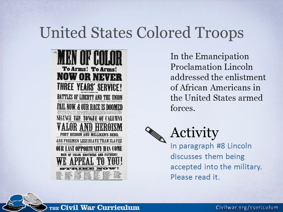 United States Colored Troops In the Emancipation Proclamation Lincoln addressed the enlistment of African Americans in the United States armed forces.