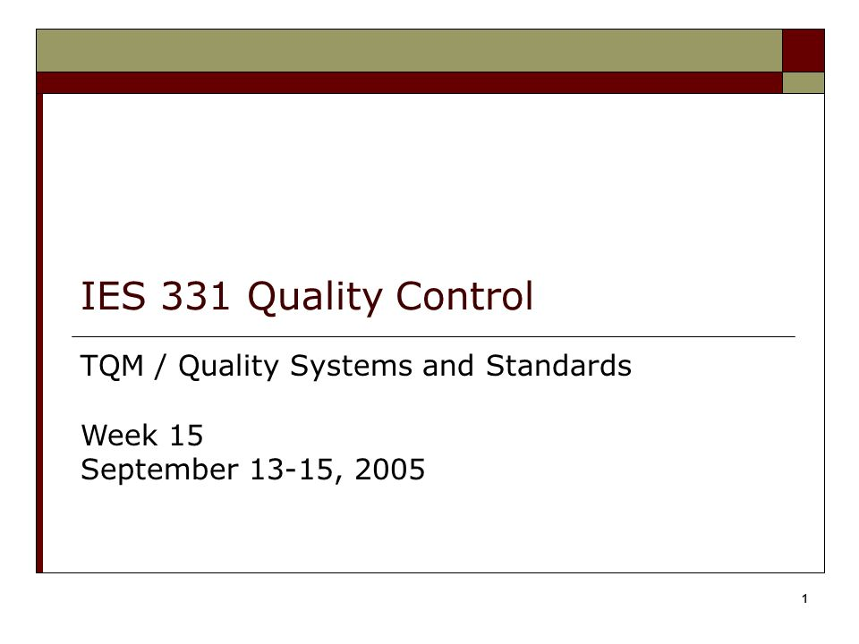 1 IES 331 Quality Control TQM / Quality Systems and Standards Week 15 September 13-15, 2005