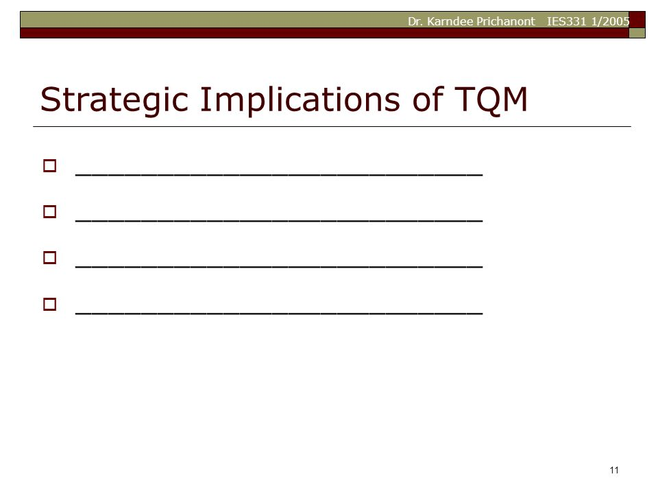 Dr. Karndee Prichanont IES331 1/2005 11 Strategic Implications of TQM  _________________________