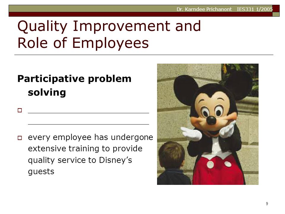 Dr. Karndee Prichanont IES331 1/2005 9 Quality Improvement and Role of Employees Participative problem solving  ________________________ ____________