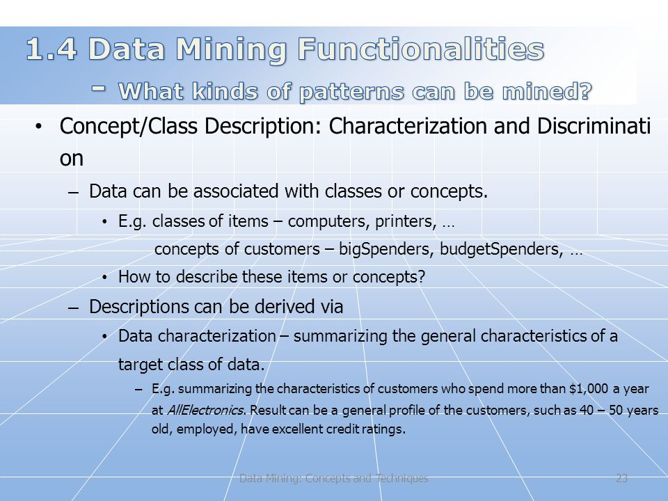 23 Concept/Class Description: Characterization and Discriminati on – Data can be associated with classes or concepts.