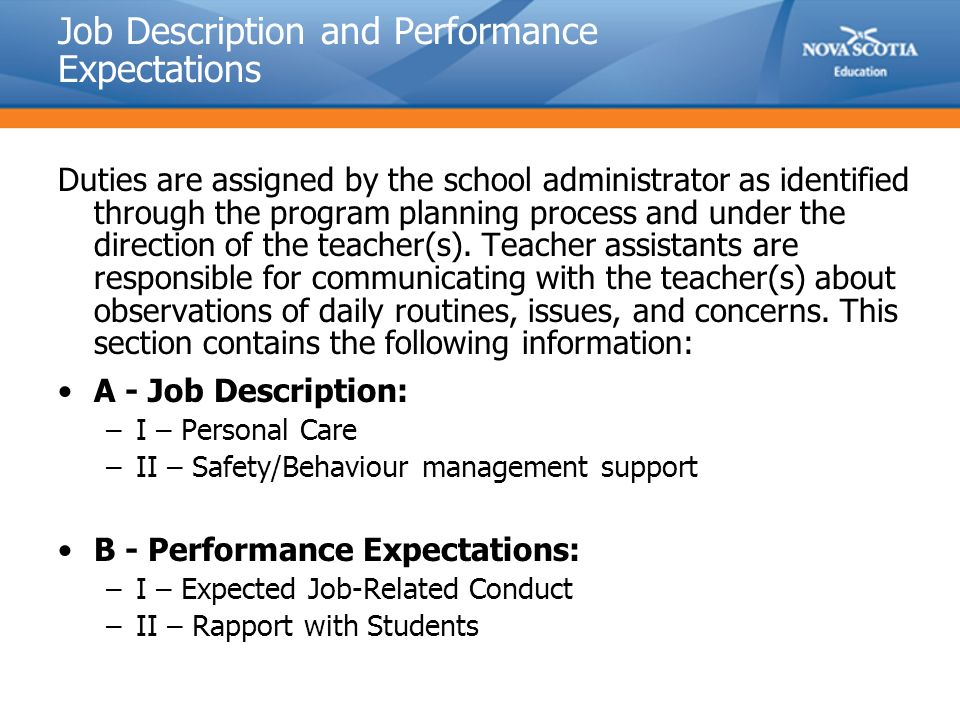 Job Description and Performance Expectations Duties are assigned by the school administrator as identified through the program planning process and under the direction of the teacher(s).