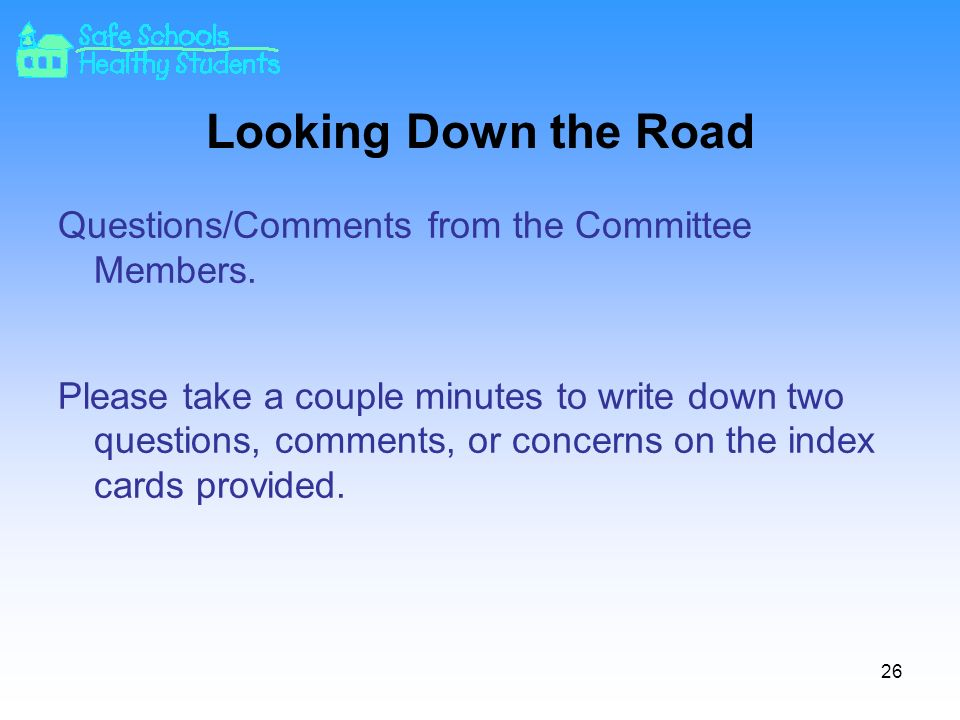 26 Looking Down the Road Questions/Comments from the Committee Members.
