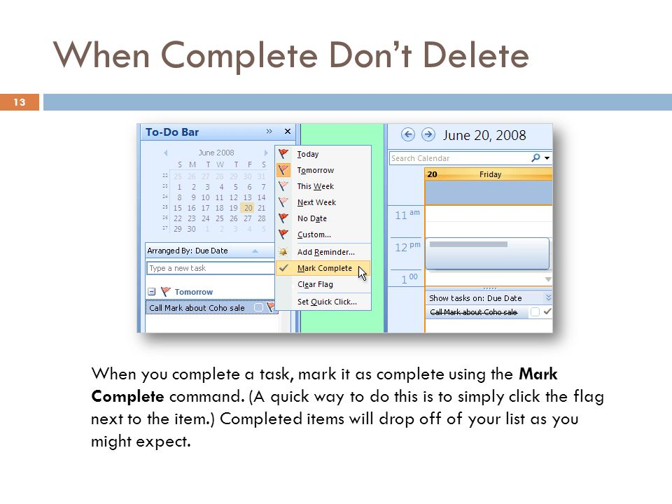When Complete Don't Delete 13 When you complete a task, mark it as complete using the Mark Complete command.