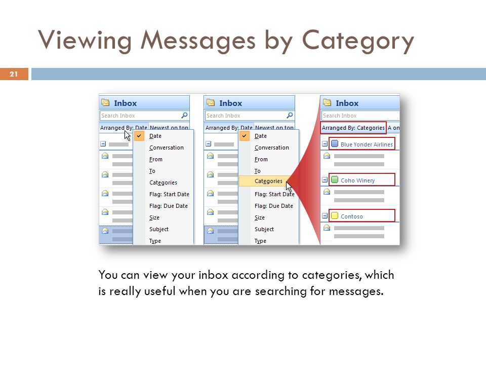 Viewing Messages by Category 21 You can view your inbox according to categories, which is really useful when you are searching for messages.