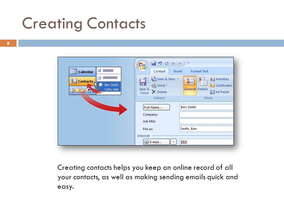 Creating Contacts 6 Creating contacts helps you keep an online record of all your contacts, as well as making sending  s quick and easy.