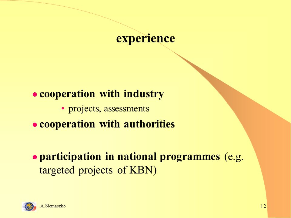 A.Siemaszko 12 experience l cooperation with industry projects, assessments l cooperation with authorities l participation in national programmes (e.g.