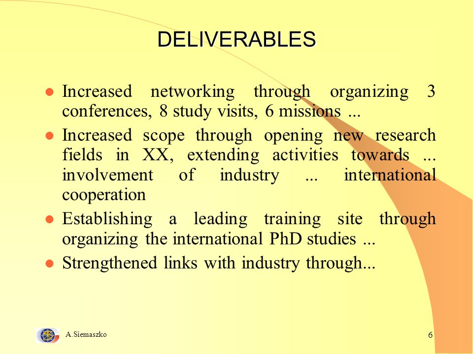 A.Siemaszko 6 DELIVERABLES l Increased networking through organizing 3 conferences, 8 study visits, 6 missions...