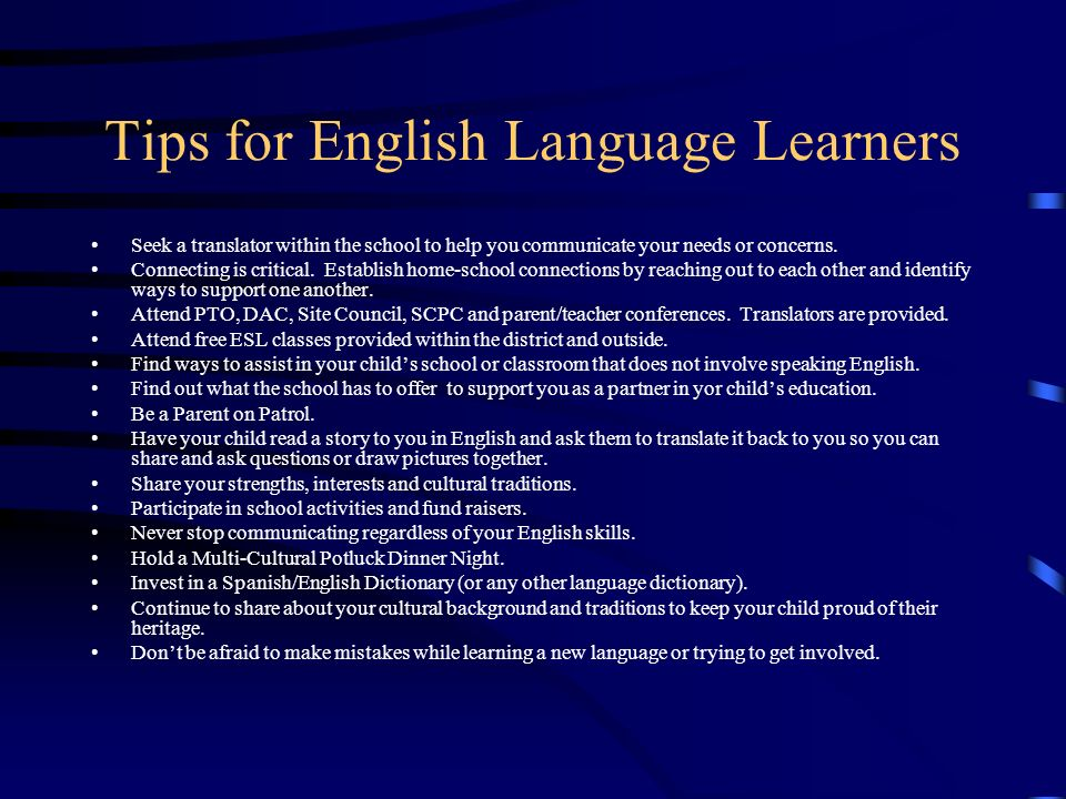 Tips for English Language Learners Seek a translator within the school to help you communicate your needs or concerns.