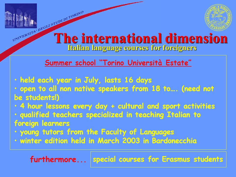 The international dimension Italian language courses for foreigners Summer school Torino Università Estate held each year in July, lasts 16 days open to all non native speakers from 18 to….