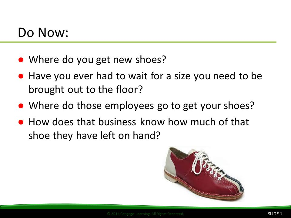 © 2014 Cengage Learning. All Rights Reserved. Do Now: ●Where do you get new shoes.