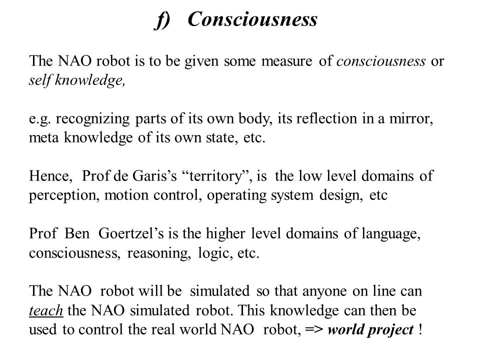 f) Consciousness The NAO robot is to be given some measure of consciousness or self knowledge, e.g.