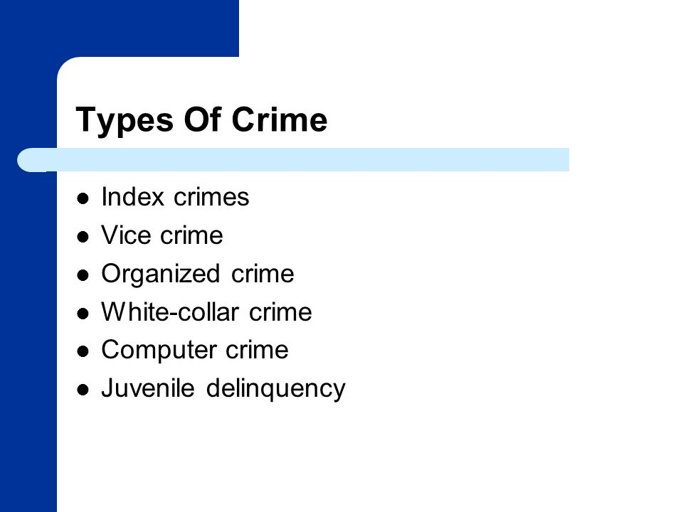 Types Of Crime Index crimes Vice crime Organized crime White-collar crime Computer crime Juvenile delinquency