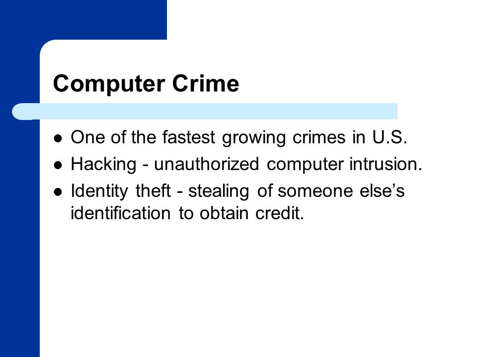 Computer Crime One of the fastest growing crimes in U.S.