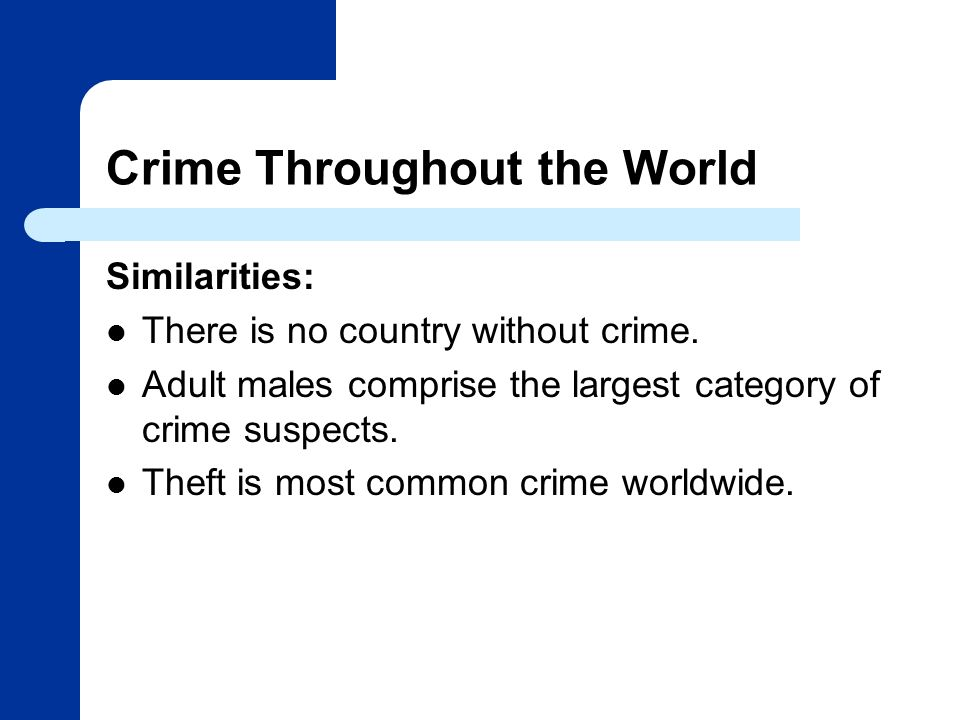 Crime Throughout the World Similarities: There is no country without crime.