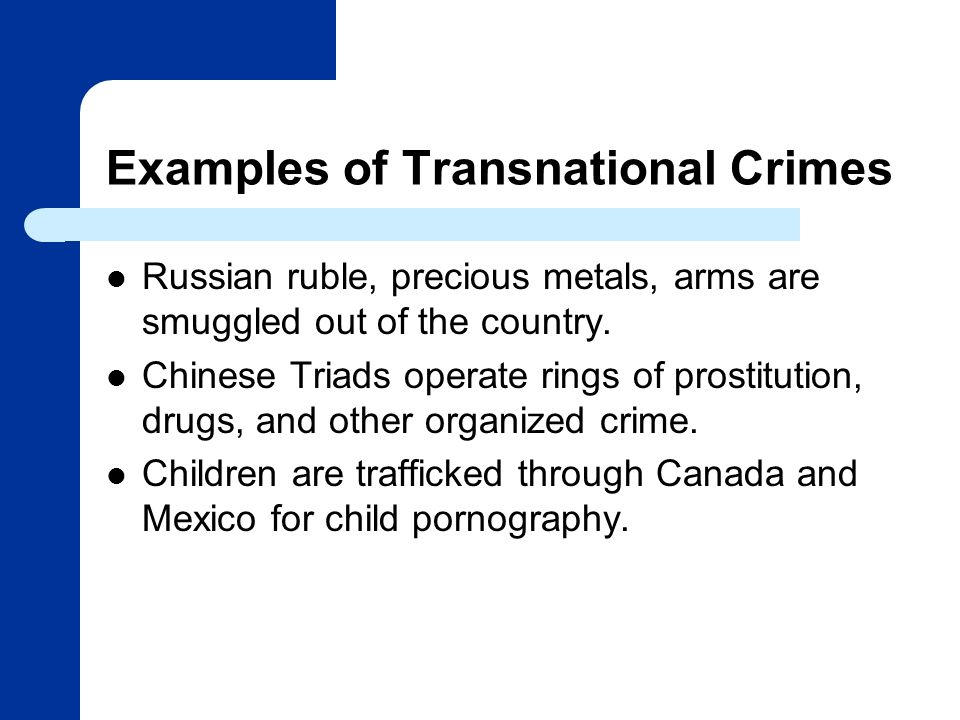Examples of Transnational Crimes Russian ruble, precious metals, arms are smuggled out of the country.
