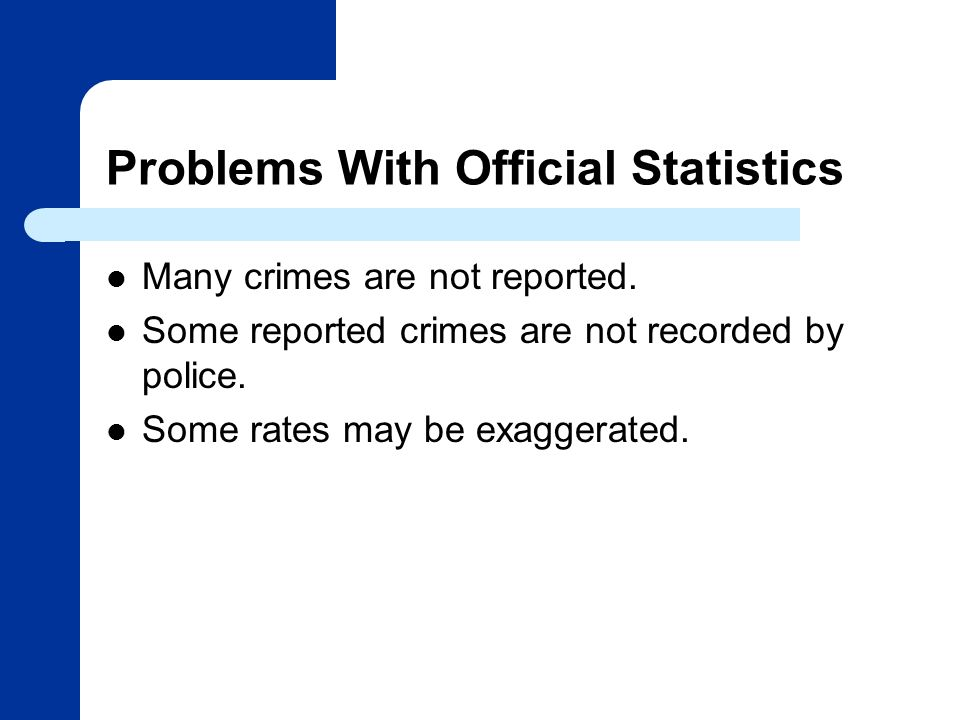 Problems With Official Statistics Many crimes are not reported.