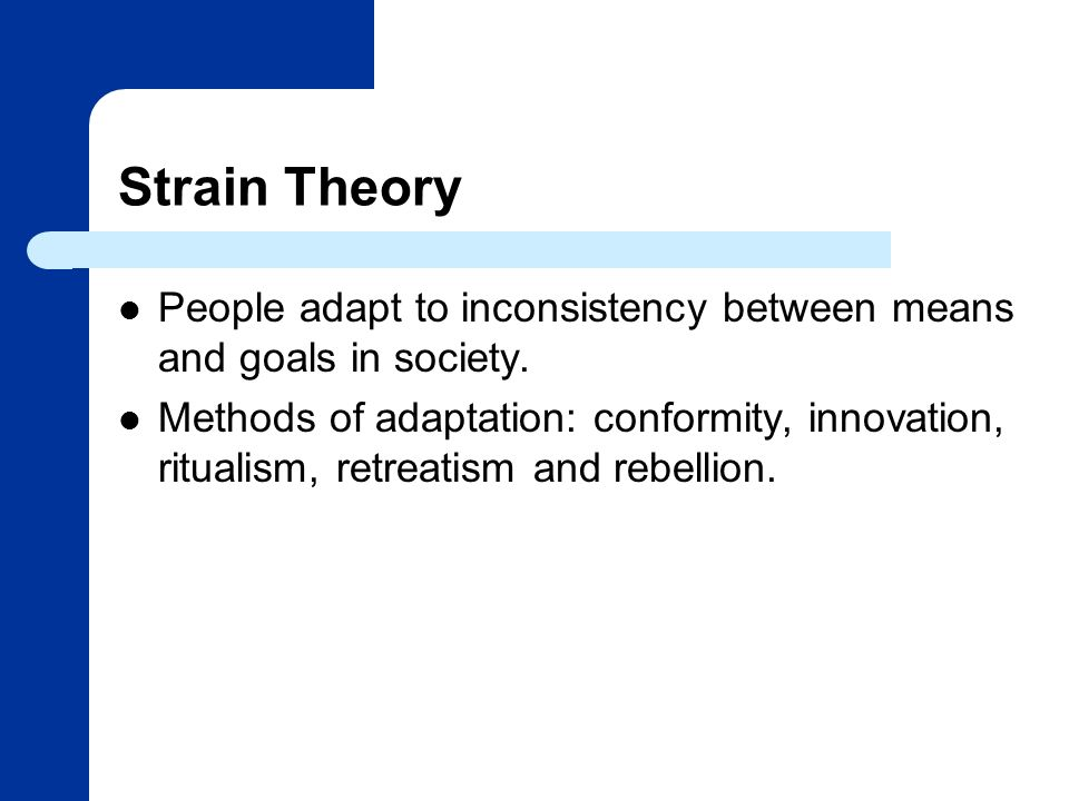 Strain Theory People adapt to inconsistency between means and goals in society.