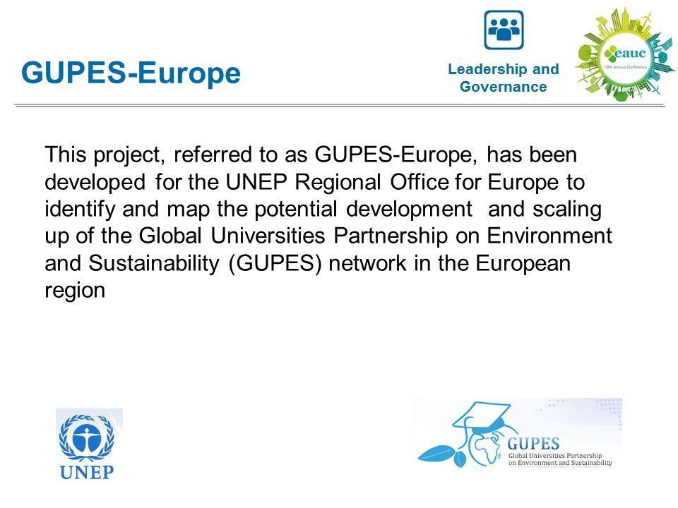 This project, referred to as GUPES-Europe, has been developed for the UNEP Regional Office for Europe to identify and map the potential development and scaling up of the Global Universities Partnership on Environment and Sustainability (GUPES) network in the European region GUPES-Europe