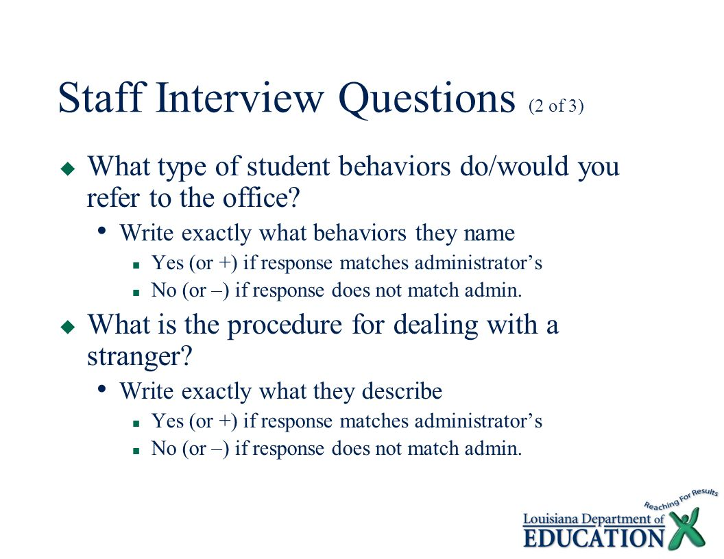 Staff Interview Questions (2 of 3)  What type of student behaviors do/would you refer to the office.