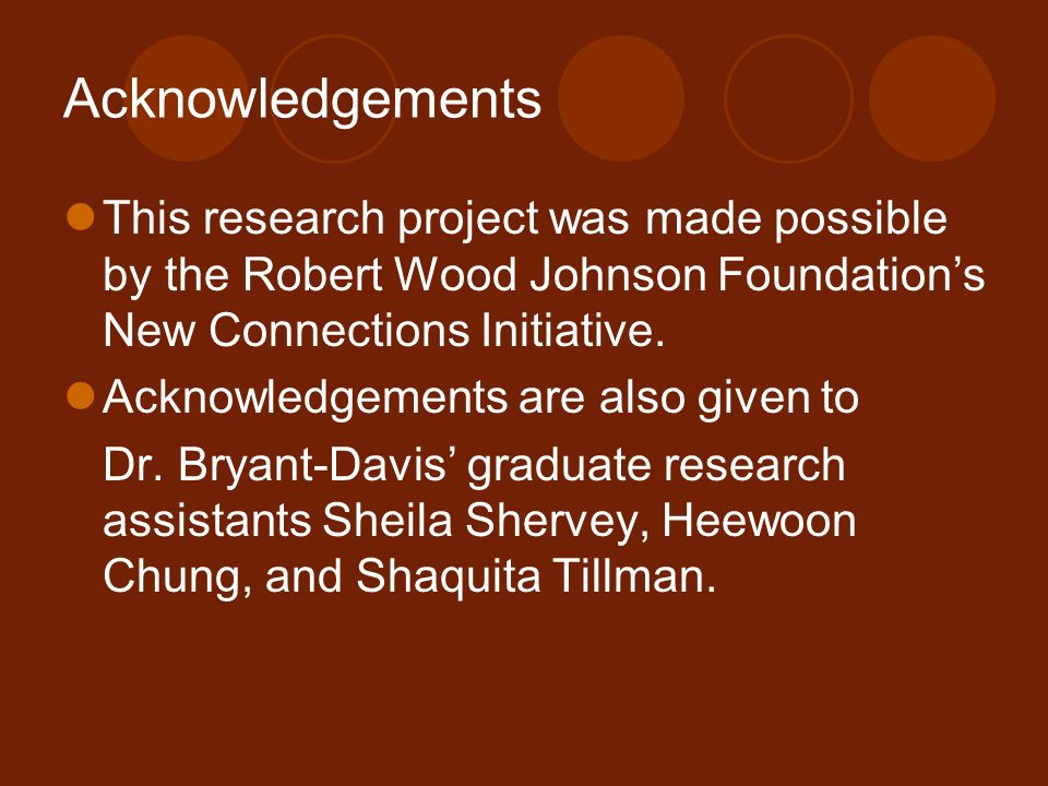 Acknowledgements This research project was made possible by the Robert Wood Johnson Foundation's New Connections Initiative.