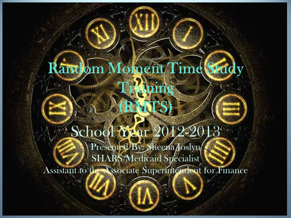 Random Moment Time Study Training (RMTS) School Year Presented By: Sheena Joslyn SHARS/Medicaid Specialist Assistant to the Associate Superintendent for Finance