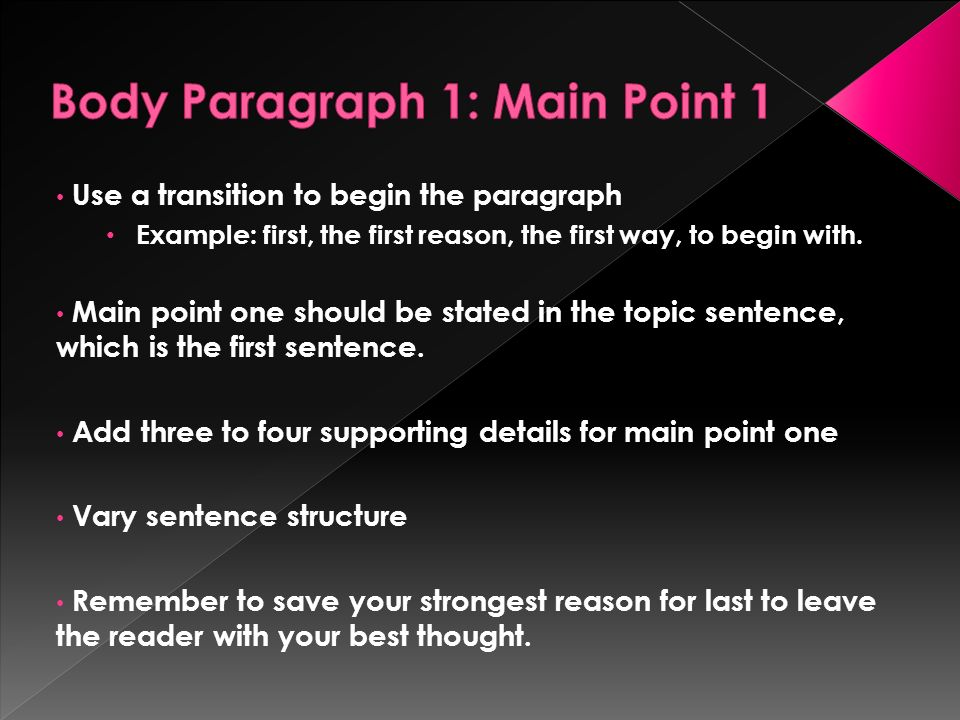 Use a transition to begin the paragraph Example: first, the first reason, the first way, to begin with.