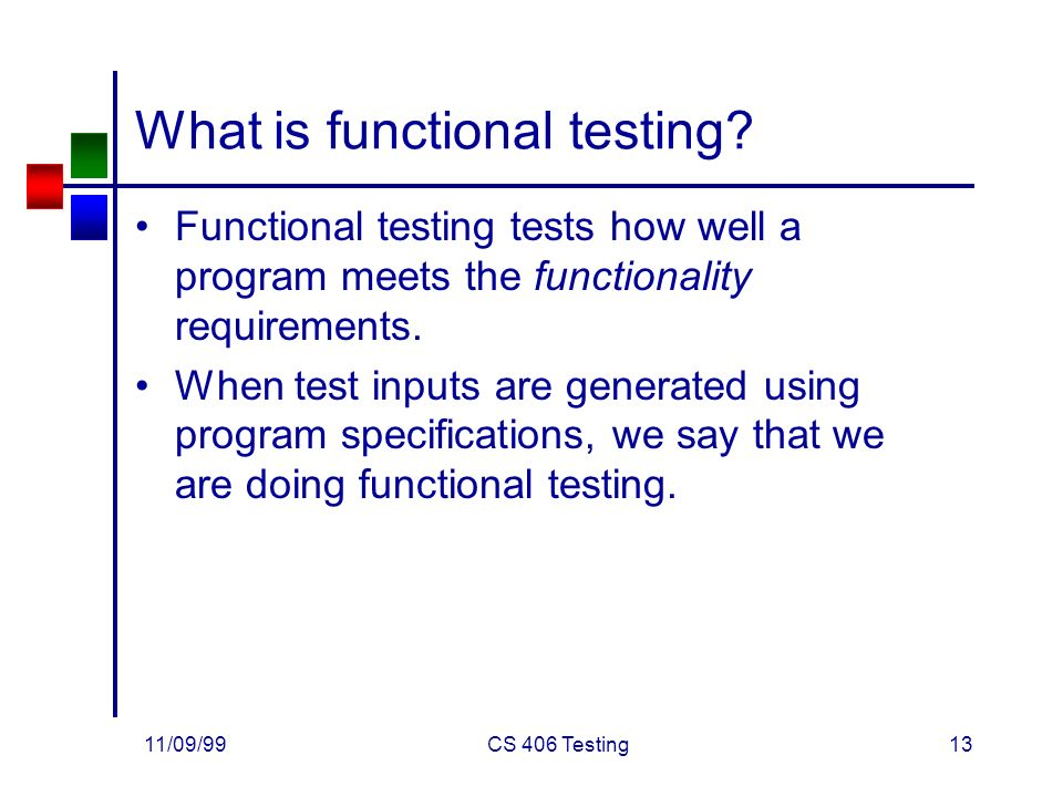 11/09/99CS 406 Testing13 What is functional testing.