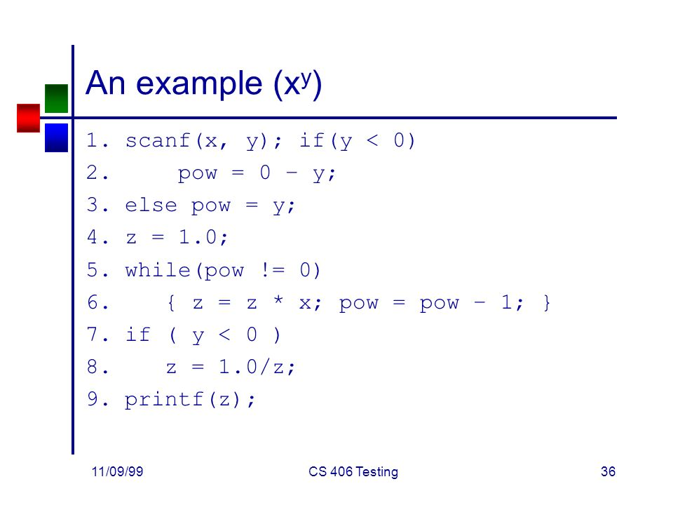 11/09/99CS 406 Testing36 An example (x y ) 1.scanf(x, y); if(y < 0) 2.