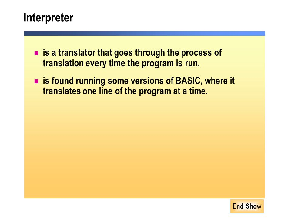 End Show Interpreter is a translator that goes through the process of translation every time the program is run.
