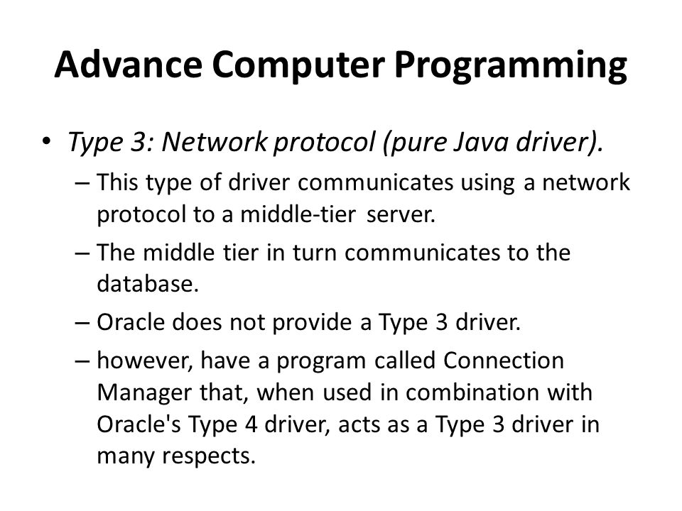 Advance Computer Programming Type 3: Network protocol (pure Java driver).
