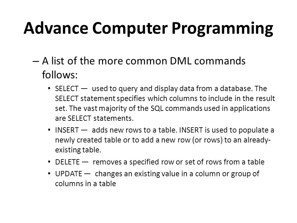 Advance Computer Programming – A list of the more common DML commands follows: SELECT — used to query and display data from a database.