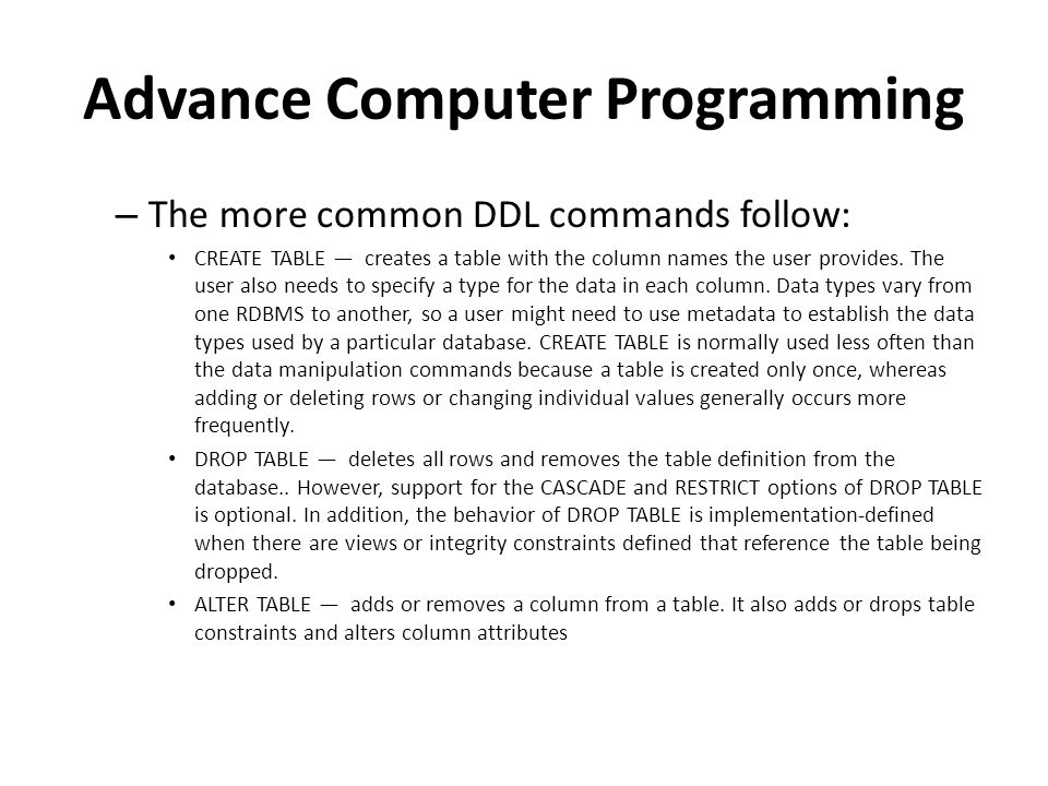 Advance Computer Programming – The more common DDL commands follow: CREATE TABLE — creates a table with the column names the user provides.