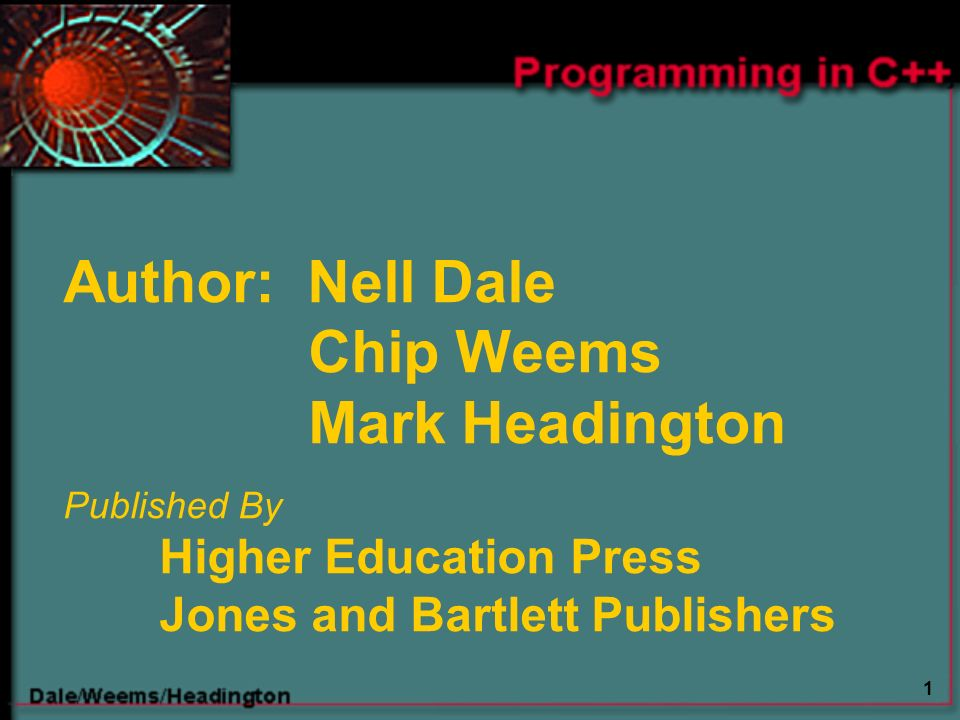 1 Author: Nell Dale Chip Weems Mark Headington Published By Higher Education Press Jones and Bartlett Publishers