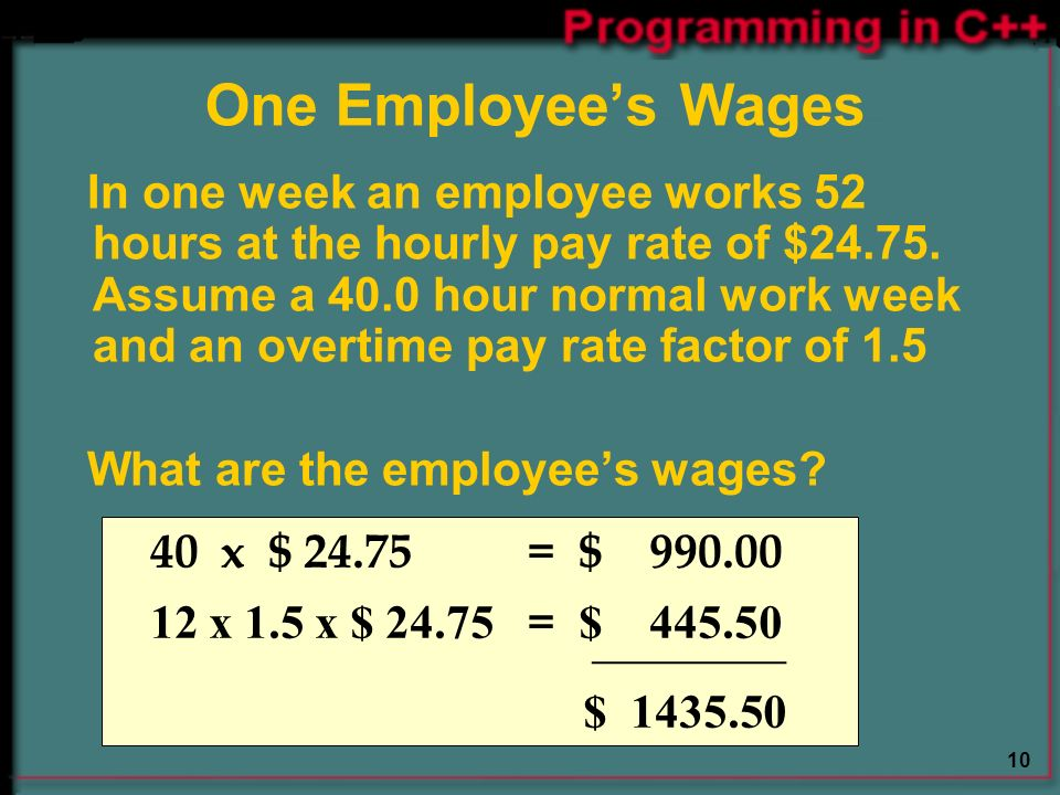 10 One Employee's Wages In one week an employee works 52 hours at the hourly pay rate of $24.75.
