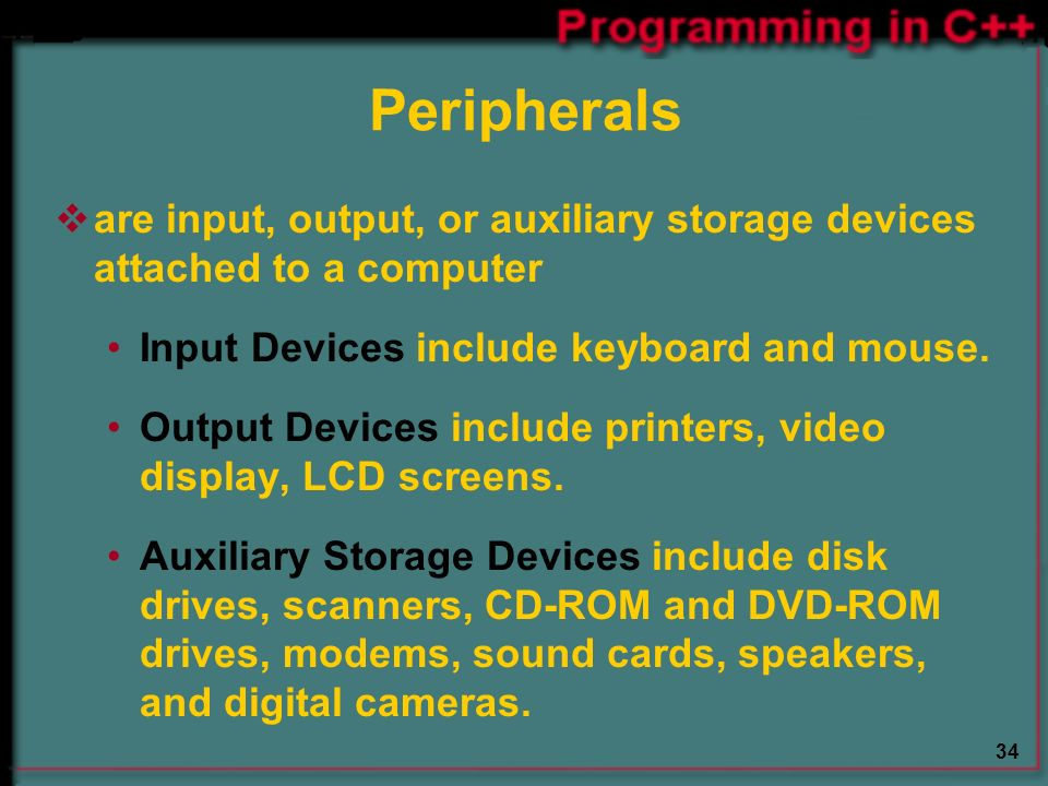 34 Peripherals  are input, output, or auxiliary storage devices attached to a computer Input Devices include keyboard and mouse.