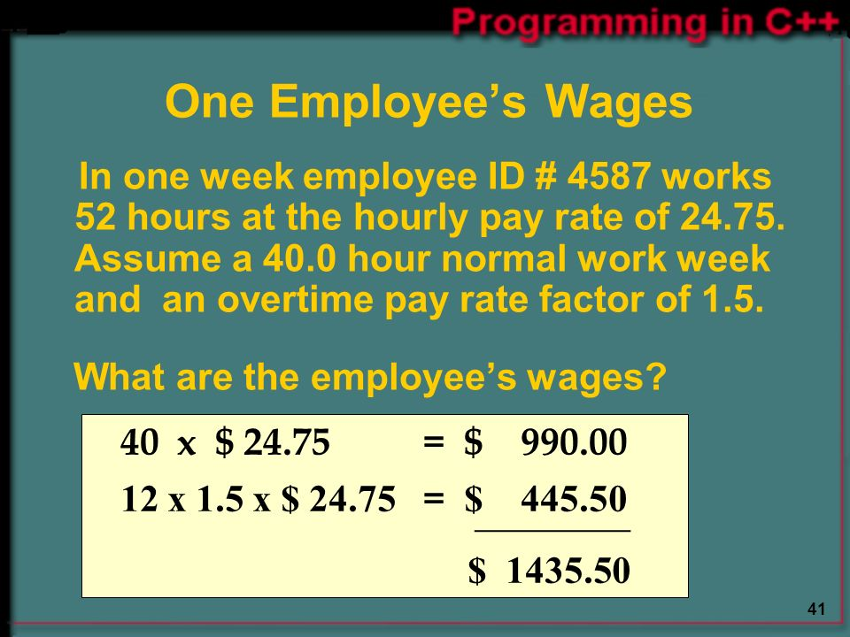 41 One Employee's Wages In one week employee ID # 4587 works 52 hours at the hourly pay rate of
