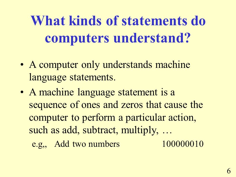 6 What kinds of statements do computers understand.