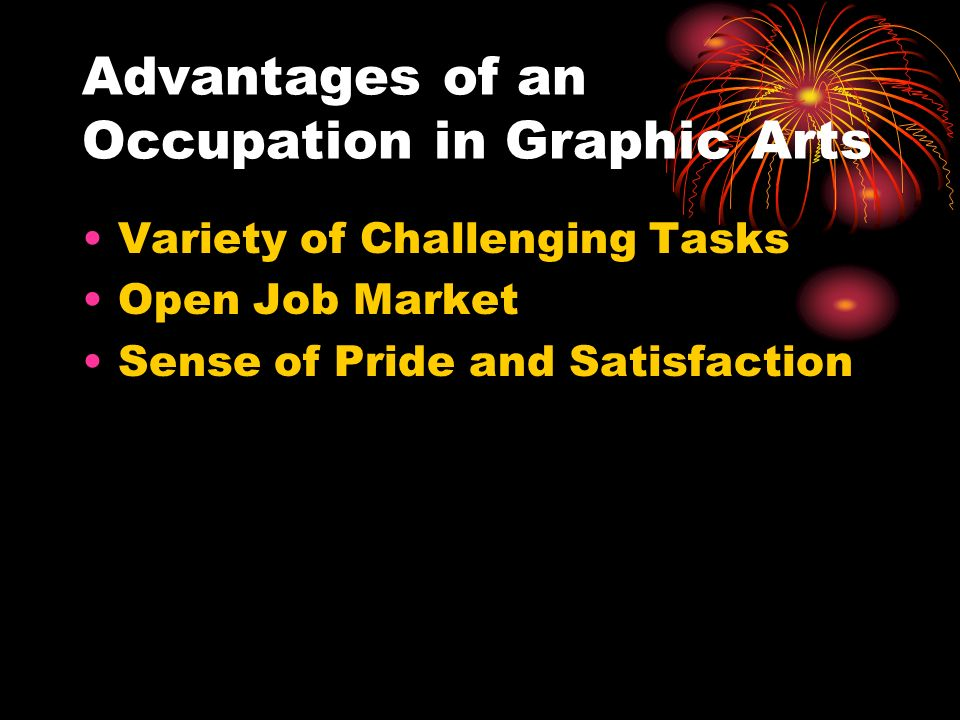 Advantages of an Occupation in Graphic Arts Variety of Challenging Tasks Open Job Market Sense of Pride and Satisfaction