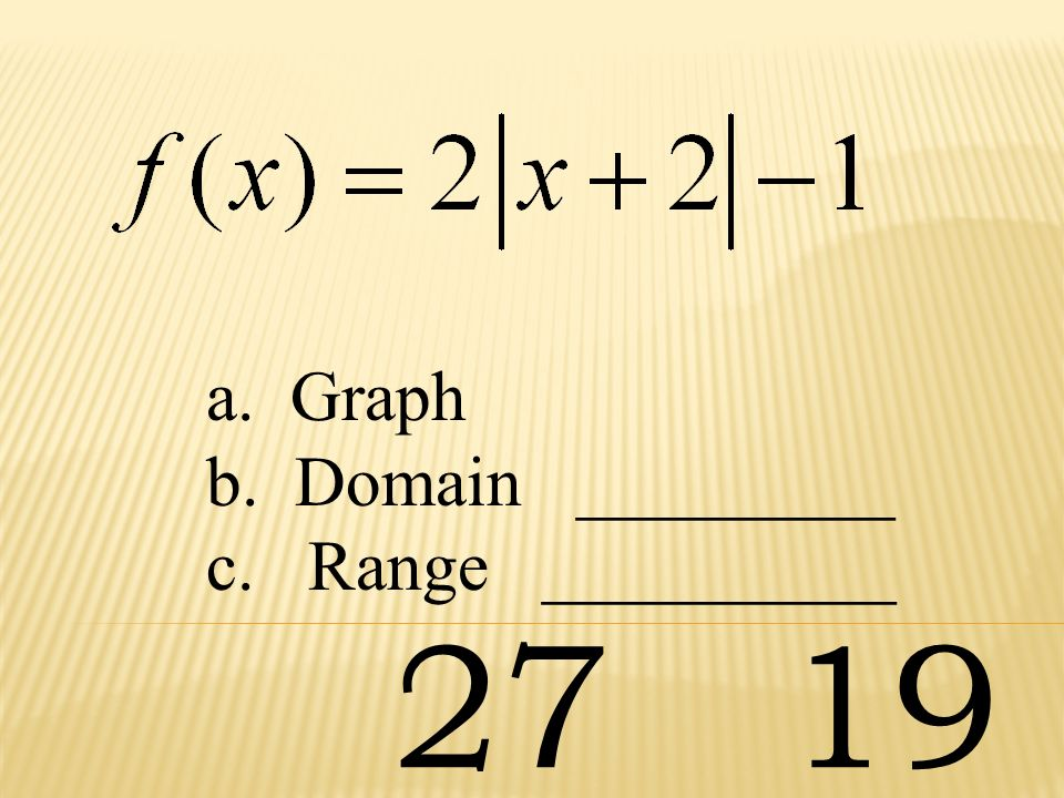 a. Graph b. Domain _________ c. Range __________ 27 19