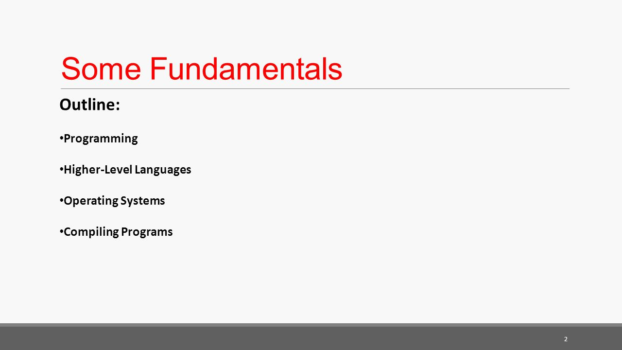 Some Fundamentals Outline: Programming Higher-Level Languages Operating Systems Compiling Programs 2