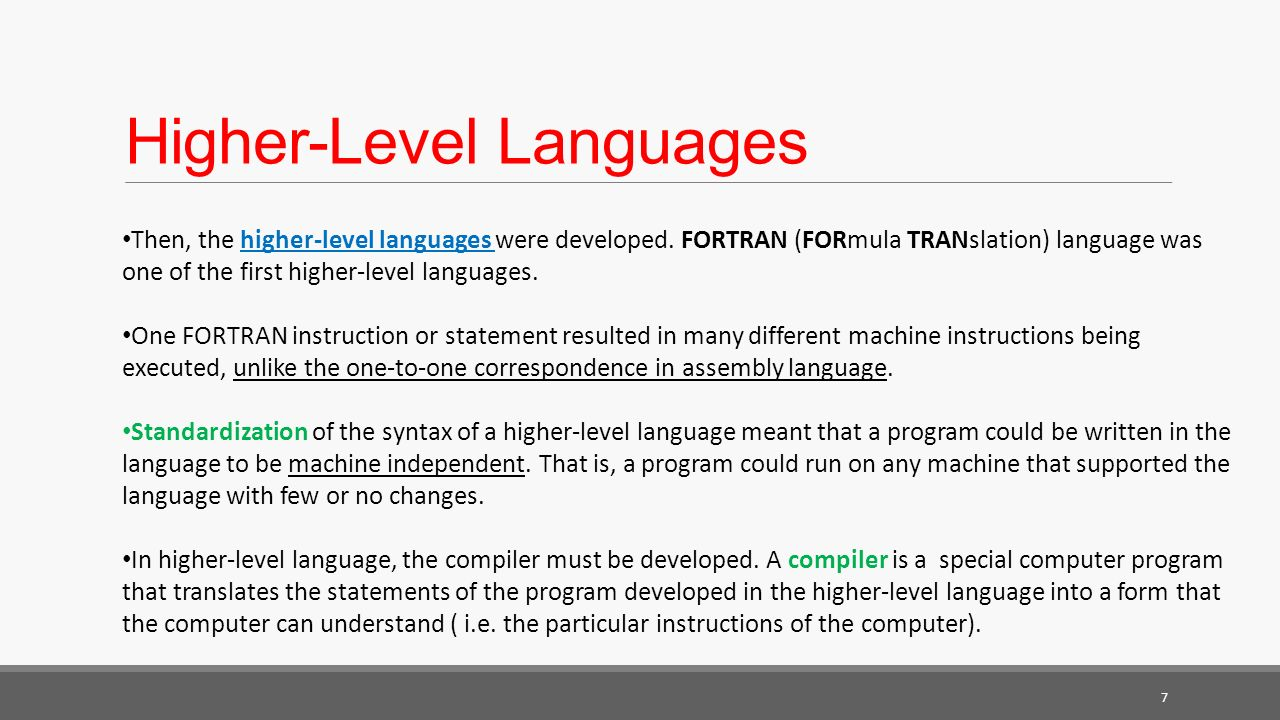 7 Then, the higher-level languages were developed.