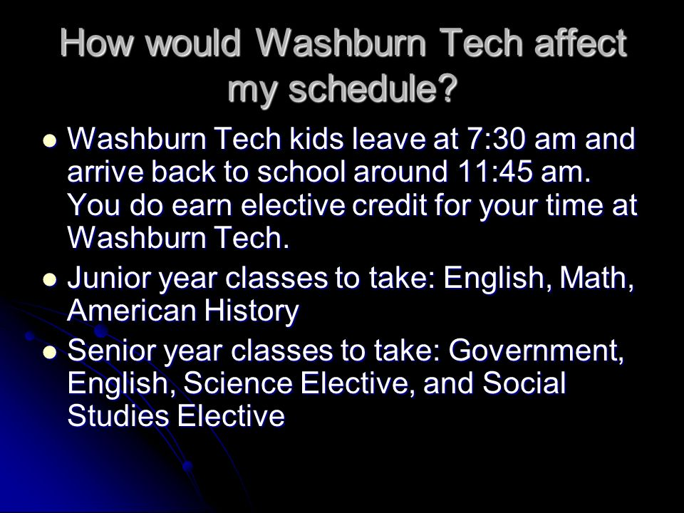 How would Washburn Tech affect my schedule.