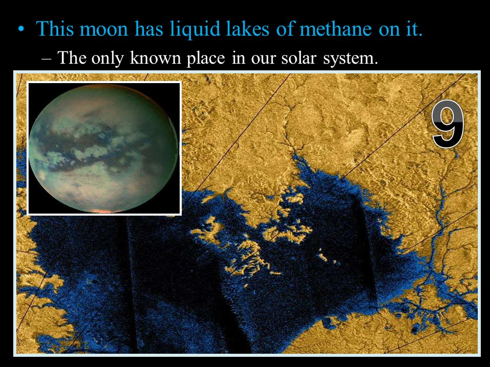 This moon has liquid lakes of methane on it. –The only known place in our solar system.