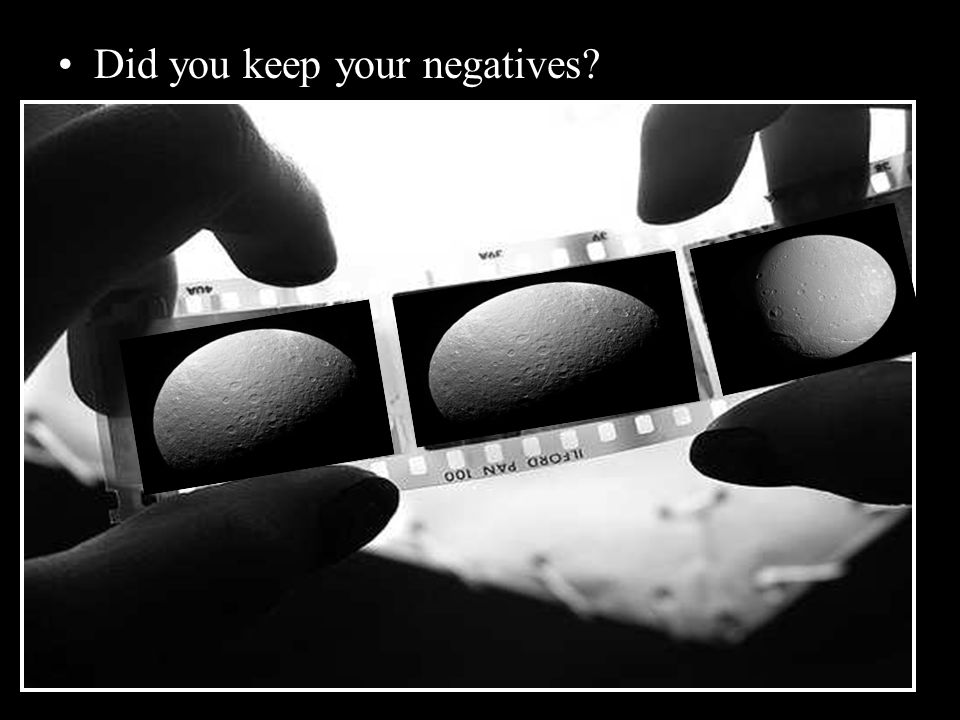 Did you keep your negatives