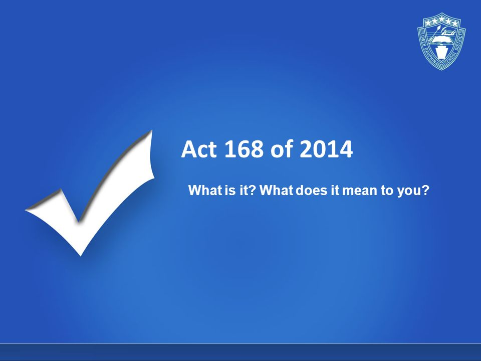 Act 168 of 2014 What is it? What does it mean to you? - ppt download