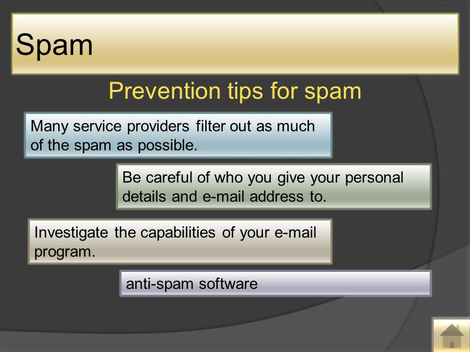 Prevention tips for spam Many service providers filter out as much of the spam as possible.