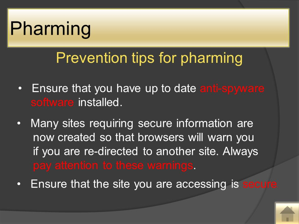 Prevention tips for pharming Ensure that you have up to date anti-spyware software installed.