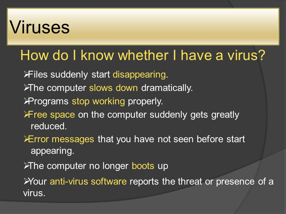 Viruses How do I know whether I have a virus.  Files suddenly start disappearing.