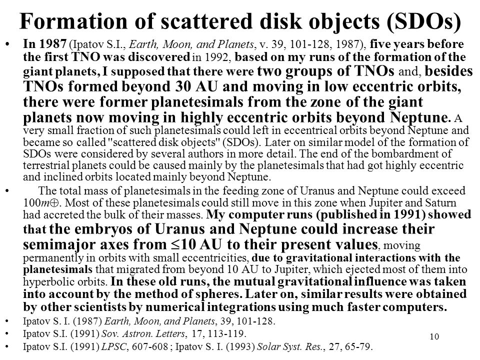10 Formation of scattered disk objects (SDOs) In 1987 (Ipatov S.I., Earth, Moon, and Planets, v.